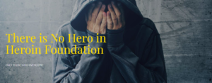 There is no hero in heroin