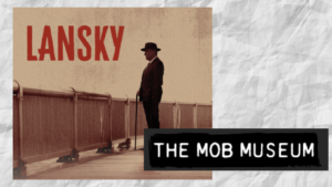 """Mob Museum to hold """"Lansky"""" screening, Q & A and Meet-and-Greet"""